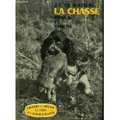 La Chasse Fusils Chiens Et Gibiers. de J.-L. DE WAZIERS