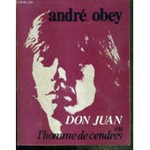 Don Juan Ou L'homme De Cendres - Piece En 3 Actes Et Un Prologue / Collection Theatrale: La Recherche Du Theatre Perdu de OBEY ANDRE