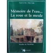 M�moire De L'eau : La Roue Et La Meule de Didier Collet