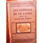 Les Ch�teaux De La Loire Avec La Route Par L'image. Guides Joanne. de Collectif
