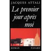 Le Premier Jour Apr�s Moi: Roman de Jacques Attali