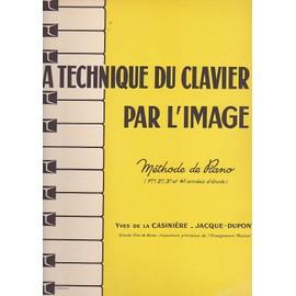 La Technique Du Clavier Par L'image - Méthode De Piano 1ère 2 E. 3 E. Et 4 E Années D'étude