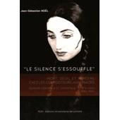 Le Silence S'essouffle - Mort, Deuil Et M�moire Chez Les Compositeurs Ashk�nazes, Europe Centrale Et Orientale - Etats-Unis (1880-1980) de Jean-S�bastien No�l