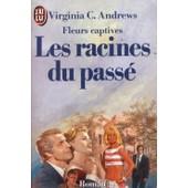 Fleurs Captives Tome 4 - Les Racines Du Pass� de Virginia-C Andrews