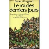 Le Roi Des Derniers Jours - L'exemplaire Et Tres Cruelle Histoire Des Rebaptises De Munster (1534-1535). de BARRET / GURGAND