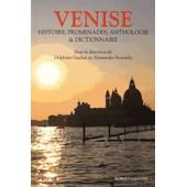 Venise - Histoire, Promenades, Anthologie Et Dictionnaire de Delphine Gachet