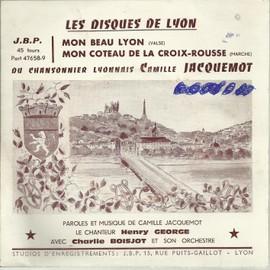 du chansonnier lyonnais camille jacquemot : mon beau lyon / mon coteau de la croix-rousse