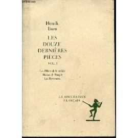 Les Douze Dernieres Pieces - Volume 1 : Les Piliers De La Societe + Maison De Poupee + Les Revenants / Collection Les Spectateurs Francais.