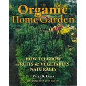 The Organic Home Garden : How To Grow Fruits & Vegetables Naturally de Patrick Lima