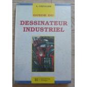 Guide Du Dessinateur Industriel de Andr� Chevalier