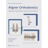 Aligner Orthodontics - Diagnostics, Biomechanics, Planning And Treatment de Werner Schupp