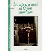 Revue Des Mondes Musulmans Et De La M�diterran�e N� 113-114 - Le Corps Et Le Sacr� En Orient Musulman de Catherine Mayeur-Jaouen