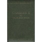 Charles X Ou La Fin D'un Monde Charles X Ou La Fin D'un Monde de CASTELOT, ANDRE