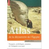 Atlas De La D�couverte De L'�gypte : Voyageurs, Arch�ologues, Amateurs De L'antiquit� � Nos Jours de richard lebeau ( cartographie : claire levasseur )