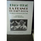 1945-1950 La France Du Baby-Boom. Les Photos Retrouv�es De L'afp Pr�sent�es Par Henri Amouroux. de Agence France Presse