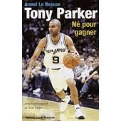 Tony Parker - N� Pour Gagner de Armel Le Bescon