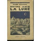 Notre Amie La Lune - Le Roman De La Science de pierre rousseau