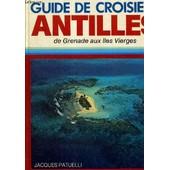 Guide De Croisiere - Antilles - De Grenade Aux Iles Vierges de PATUELLI JACQUES