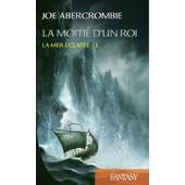 La Mer �clat�e, Tome 1 : La Moiti� D'un Roi de Joe Abercrombie
