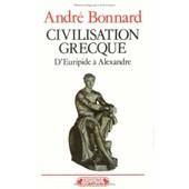 Civilisation Grecque Tome 3 - D'euripide � Alexandre de Andr� Bonnard