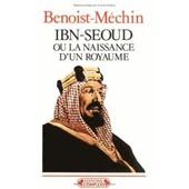 Ibn-Seoud Ou La Naissance D'un Royamume de Jacques Benoist-M�chin
