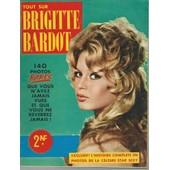 Tout Sur Brigitte Bardot ( 140 Photos Rares Que Vous N'avez Jamais Vues Et Que Vous Ne Reverrez Jamais !