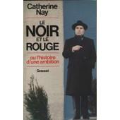 Le Noir Et Le Rouge - Ou L'histoire D'une Ambition de Catherine Nay