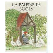[ Livre Enfants / Livre Jeunesse ] La Baleine De Sugey de marie wabbes ( texte & illustrations )