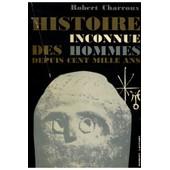 Histoire Inconnue Des Hommes Depuis Cent Mille Ans / Charroux, R. / R�f: 31867 de robert charroux