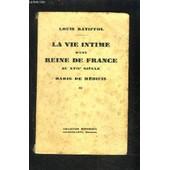 La Vie Intime D Une Reine De France Au Xviie Siecle- Marie De Medicis Ii de louis batiffol