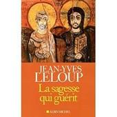 La Sagesse Qui Gu�rit de Jean-Yves Leloup