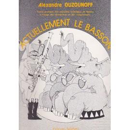 Actuellement le basson - Traité Pratique des Nouvelles Techniques Au Basson A L'usage des Interprètes et des Compositeurs