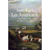 Les Am�ricains - Les �tats-Unis De 1607 � Nos Jours de Andr� Kaspi
