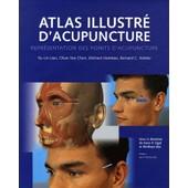 Atlas Illustr� D'acupuncture - Repr�sentation Des Points D'acupuncture de Yu-Lin Lian