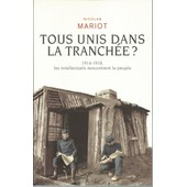 Tous Unis Dans La Tranch�e ? - 1914-1918, Les Intellectuels Rencontrent Le Peuple de Nicolas Mariot