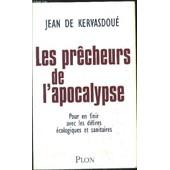 Les Precheurs De L'apocalypse - Pour En Finir Avec Les Delires Ecologiques Et Sanitaires de KERVASDOUE JEAN DE