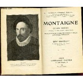 Montaigne - Oeuvres Choisies - Dispos�es D'apr�s L'ordre Chronologique. Avec Introduction, Bibliographie, Notes, Grammaire, Lexique Et Illustrations Documentaires, Par Ren� Radouant. de ren� radouant