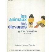 Les Animaux - Les Elevages - Guide Du Maitre - Du Ce Au Cm - Collection Raymond Tavernier - L'eveil Par Les Activites Scientifiques de raymond tavernier
