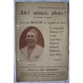 Ah ! Mince, Alors ! (Monologue Comique Cr�� Par Bach Du Casino De Paris). de Paroles De Louis Bousquet.