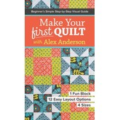 Make Your First Quilt With Alex Anderson: Beginner S Simple Step-By-Step Visual Guide 1 Fun Block, 12 Easy Layout Options, 4 Sizes de Alex Anderson