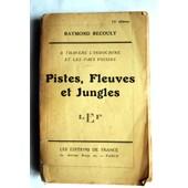 Pistes Fleuves Et Jungles . A Travers L'indochine Et Les Pays Voisins de Raymond Recouly