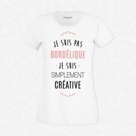 T-Shirt Femme Blanc Je suis pas bordélique je suis simplement créative