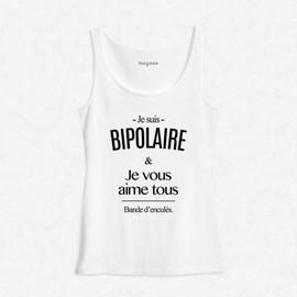 D�bardeur Femme Blanc Je Suis Bipolaire, Je Vous Aime Tous Bande D'encul�s