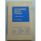 Orthop�die Dento-Faciale Bases Fondamentales Tome I de M. Chateau