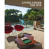 Living Under The Sun - Tropical Interiors And Architecture de Michelle Galindo