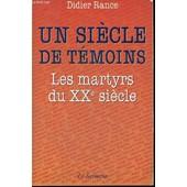 Un Siecle De Temoins - Les Martyrs Du Xx Eme Siecle. de didier rance