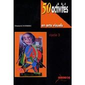 50 Activit�s En Arts Visuels Cycle 3 de Elisabeth DOUMENC