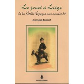 Le Jouet � Li�ge De La Belle Epoque Aux Ann�es 50 de Jean Louis Boussart