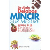 Mincir Sur Mesure: Gr�ce � La Chrono-Nutrition de alain delabos