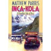 Inca-Kola: Traveller's Tale Of Peru de Matthew Parris